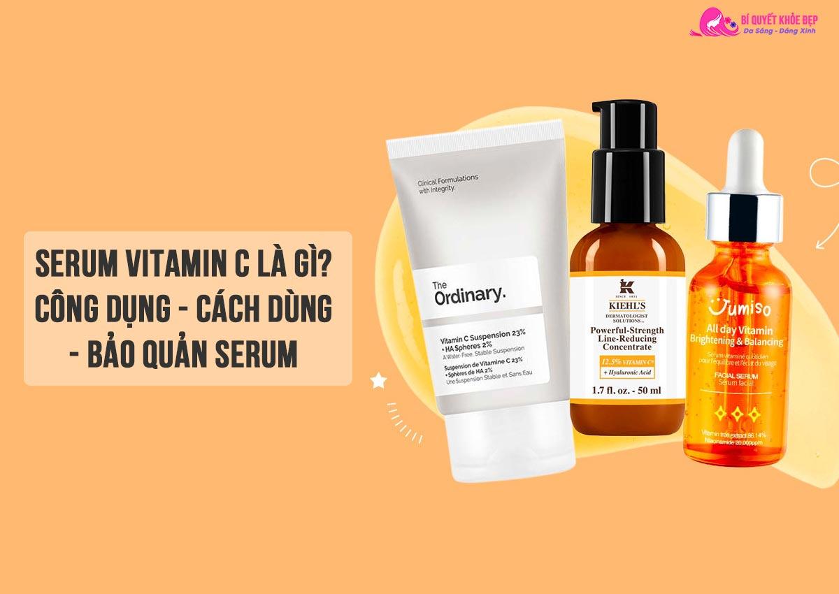 Serum vitamin C có tác dụng gì và cách bảo quản serum