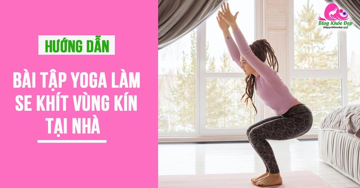 Bài tập Yoga làm se khít vùng kín tại nhà