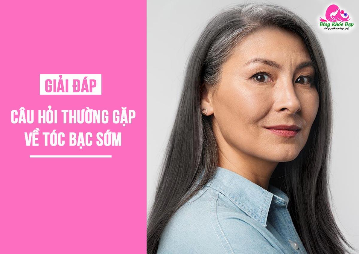 Câu hỏi thường gặp về tóc bạc sớm